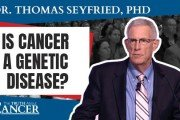 Dr. Thomas Seyfried Is Cancer a Genetic Disease?