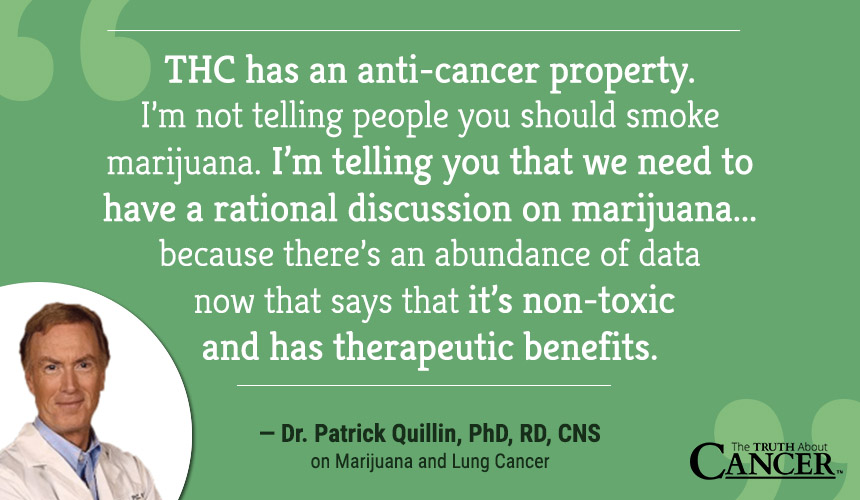 I'm telling you that we need to have a rational discussion on marijuana, hemp, cannabis, because there's an abundance of data now that says that it's non-toxic and has therapeutic benefits.