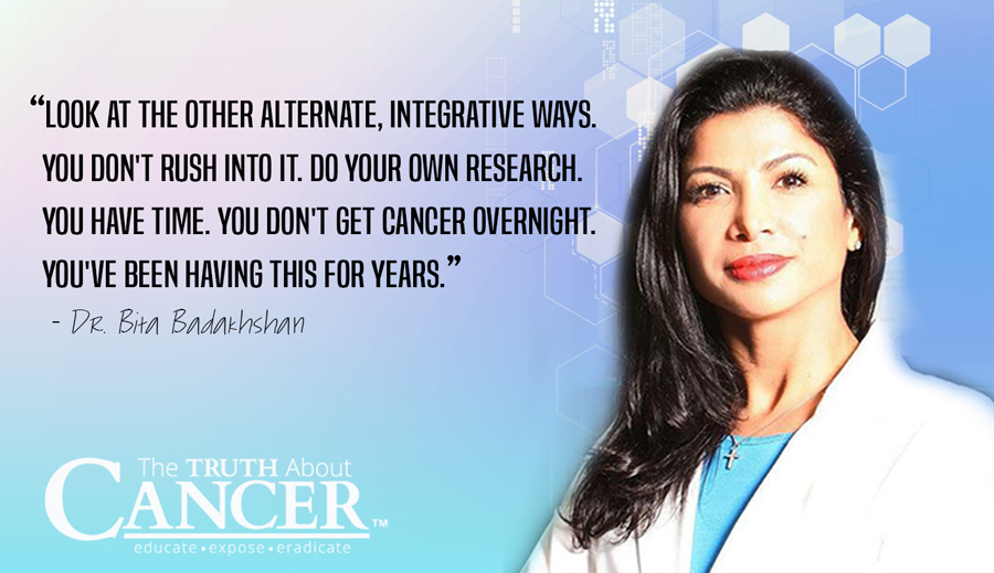 """""""Look at the other alternate, integrative ways. You don't rush into it. Do your own research. You have time. You don't get cancer overnight. You've been having this for years."""" - Dr. Bita Badakhshan"""