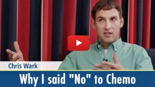 "Chris Wark: Why I Said ""No"" to Chemo (video)"