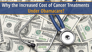 Why the Increased Cost of Cancer Treatments Under Obamacare?