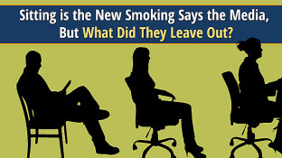 Sitting is the New Smoking Says the Media, But What Did They Leave Out?