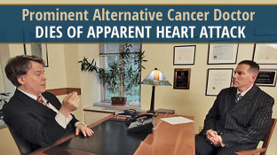 Prominent Alternative Cancer Doctor Dies of Apparent Heart Attack (video)