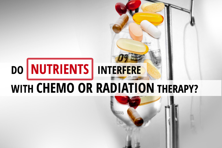 Do Nutrients Interfere with Chemo or Radiation Therapy?