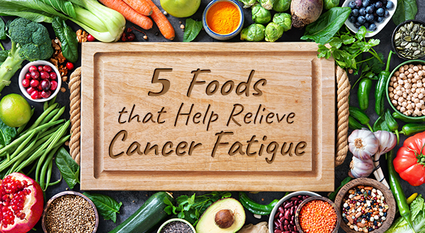 5 Foods that Relieve Cancer Fatigue