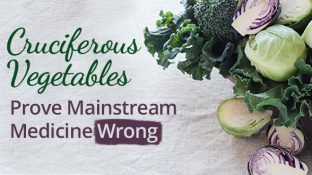 Cruciferous Vegetables Prove Mainstream Medicine Wrong