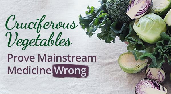 cruciferous veggies prove mainstream medicine wrong
