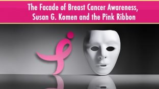 The Facade of Breast Cancer Awareness, Susan G. Komen, and the Pink Ribbon