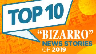 "Top 10 ""Bizarro"" News Stories of 2019"