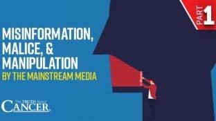 Misinformation, Malice, & Manipulation by the Mainstream Media Part I