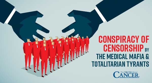 Conspiracy of Censorship by the Medical Mafia & Totalitarian Tyrants