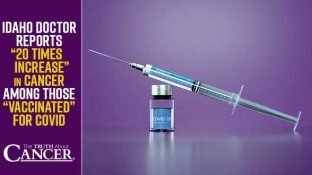 """Idaho doctor reports """"20 times increase"""" in cancer among those """"vaccinated"""" for covid"""