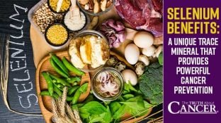 Selenium Benefits: A Unique Trace Mineral That Provides Powerful Cancer Prevention